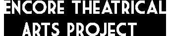 Encore Theatrical Arts Project
